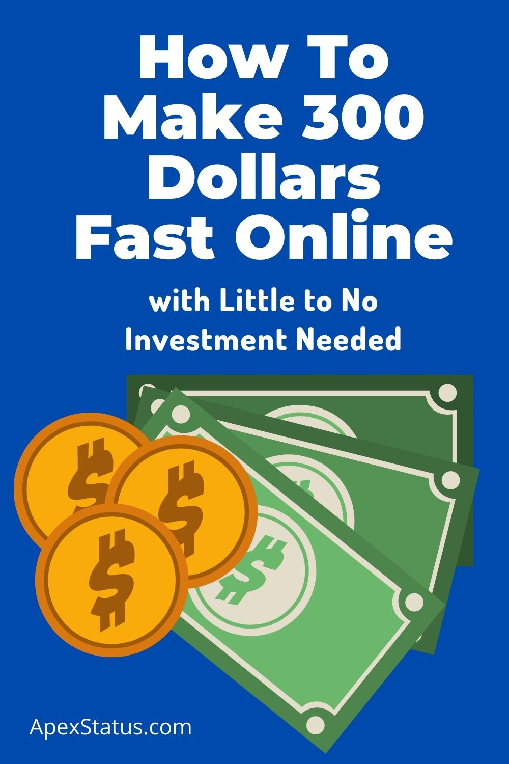 How To Make 300 dollars Fast Online with Little to No Investment Needed